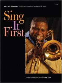 Sing It First (Wycliffe Gordon's Unique Approach To Trombone Playing)